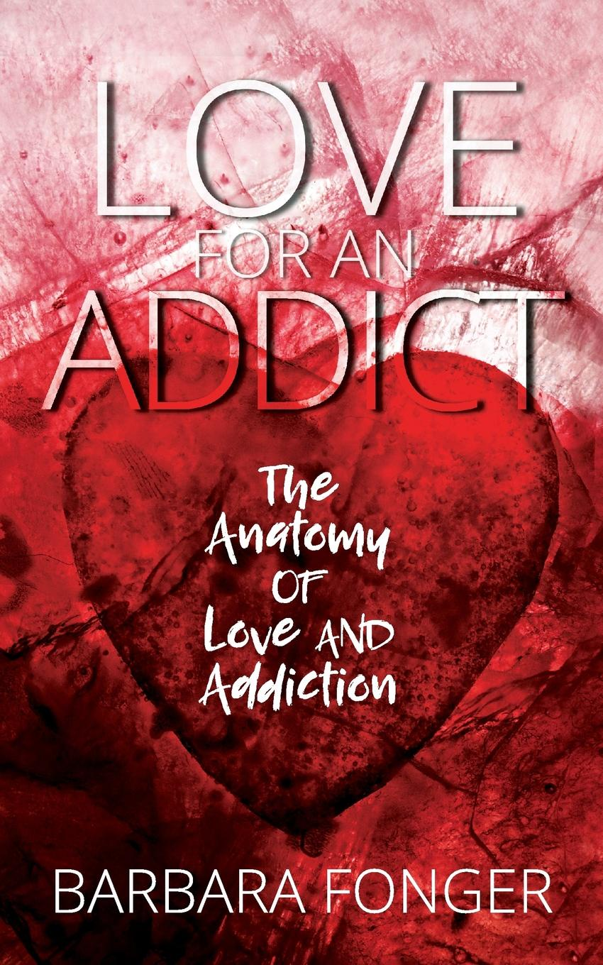 Fonger Barbara Love For An Addict. The Anatomy Of Love And Addiction недорго, оригинальная цена