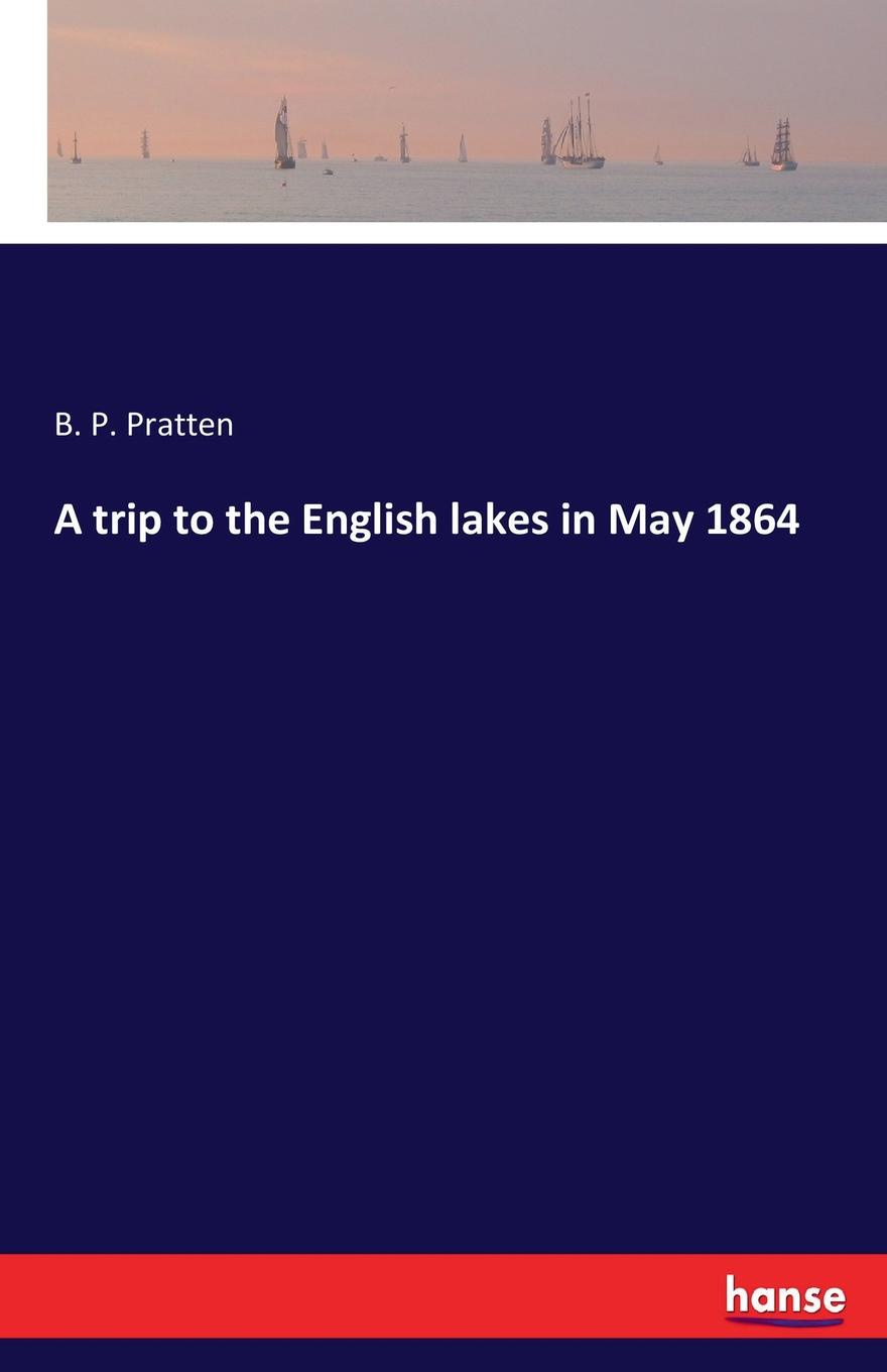 B. P. Pratten A trip to the English lakes in May 1864