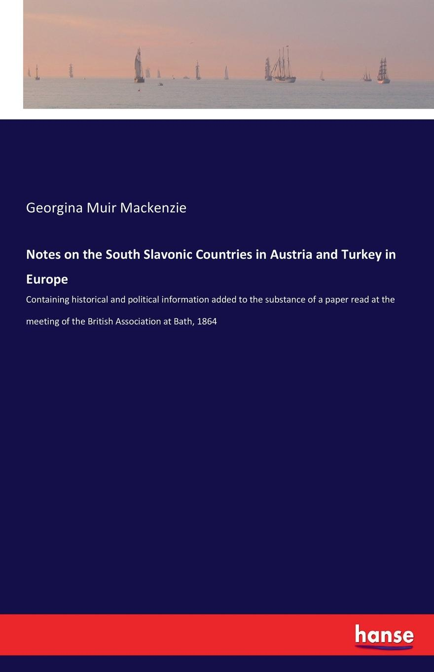 Georgina Muir Mackenzie Notes on the South Slavonic Countries in Austria and Turkey in Europe