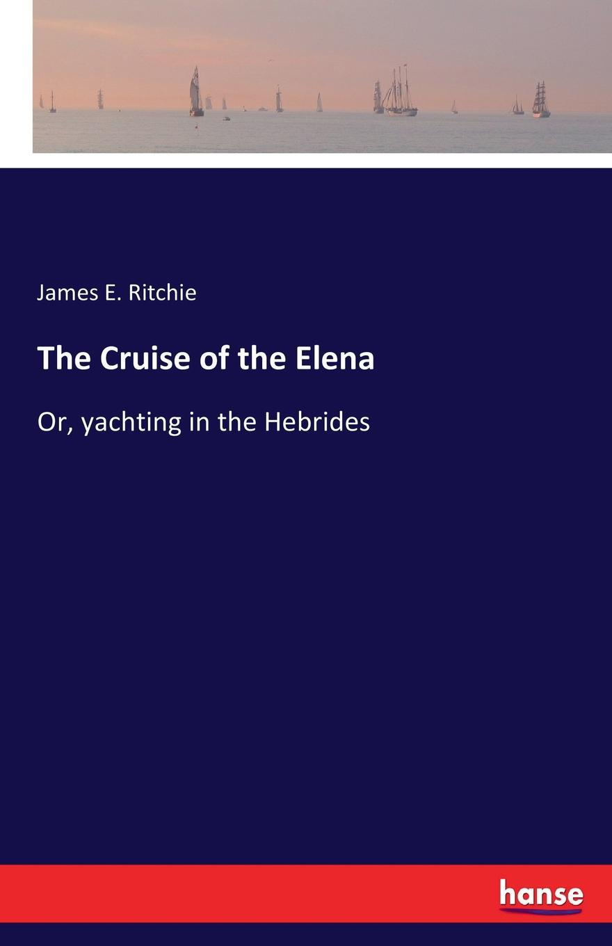 James E. Ritchie The Cruise of the Elena