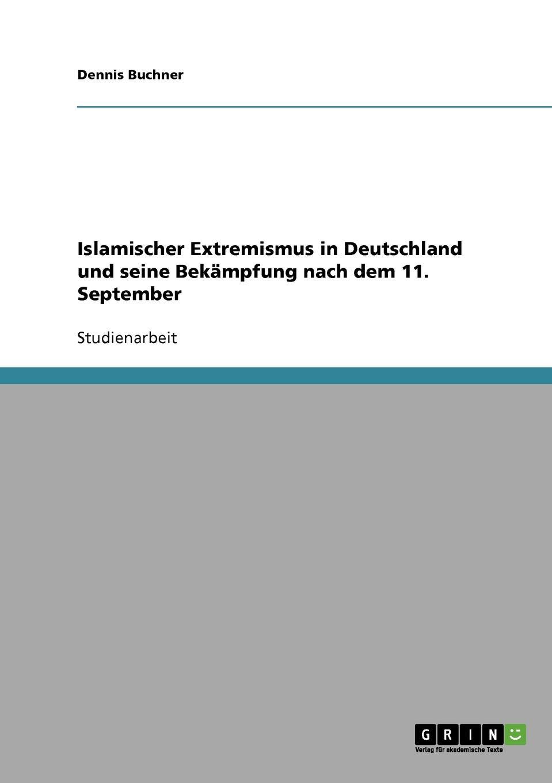 Dennis Buchner Islamischer Extremismus in Deutschland und seine Bekampfung nach dem 11. September dennis buchner islamischer extremismus in deutschland und seine bekampfung nach dem 11 september