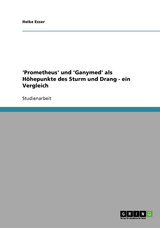 Heike Esser .Prometheus. und .Ganymed. als Hohepunkte des Sturm und Drang erzahlungen aus dem sturm und drang ii