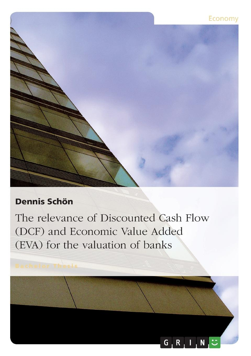 Dennis Schön The relevance of Discounted Cash Flow (DCF) and Economic Value Added (EVA) for the valuation of banks v jones rory the executive guide to boosting cash flow and shareholder value the profit pool approach
