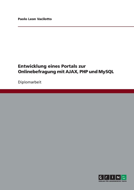 Paolo Leon Vacilotto Entwicklung eines Portals zur Onlinebefragung mit AJAX, PHP und MySQL