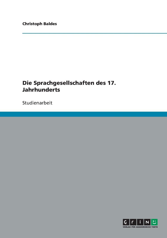 Christoph Baldes Die Sprachgesellschaften des 17. Jahrhunderts