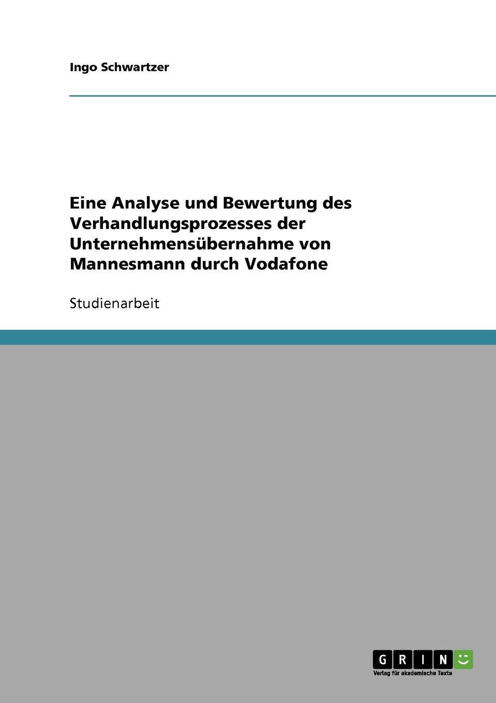 Ingo Schwartzer Eine Analyse und Bewertung des Verhandlungsprozesses der Unternehmensubernahme von Mannesmann durch Vodafone stefan molkentin kundenabwanderungen bei ubernahmen und fusionen
