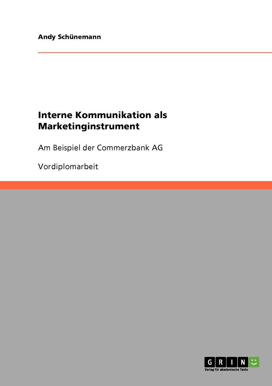 Interne Kommunikation als Marketinginstrument Vordiplomarbeit aus dem Jahr 2006 im Fachbereich BWL - Marketing...