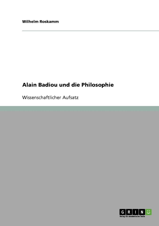 Wilhelm Roskamm Alain Badiou und die Philosophie