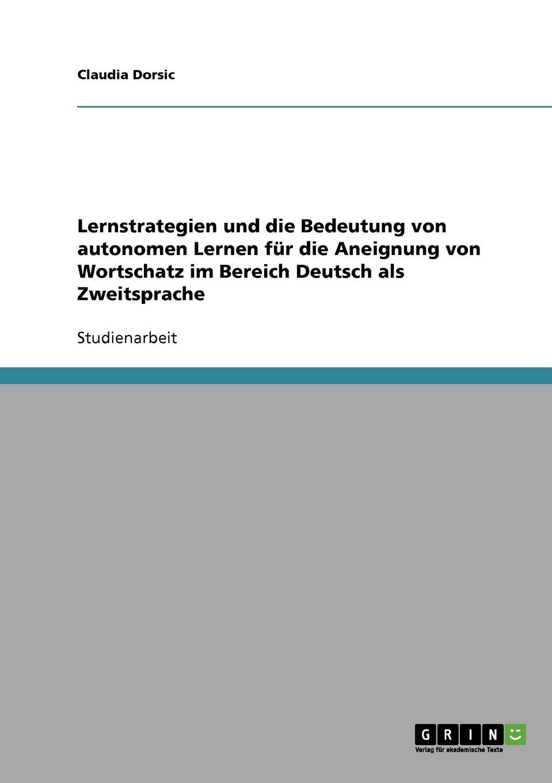 лучшая цена Claudia Dorsic Lernstrategien und die Bedeutung von autonomen Lernen fur die Aneignung von Wortschatz im Bereich Deutsch als Zweitsprache