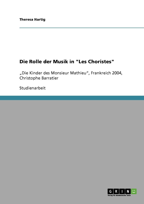 Theresa Hartig Die Rolle der Musik in Les Choristes (Die Kinder des Monsieur Mathieu) von Christophe Barratier thomas grasse neue musik im musikunterricht pierre boulez und die serielle musik
