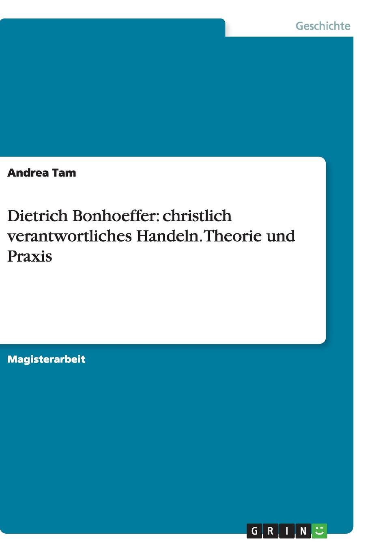 Dietrich Bonhoeffer. christlich verantwortliches Handeln. Theorie und Praxis