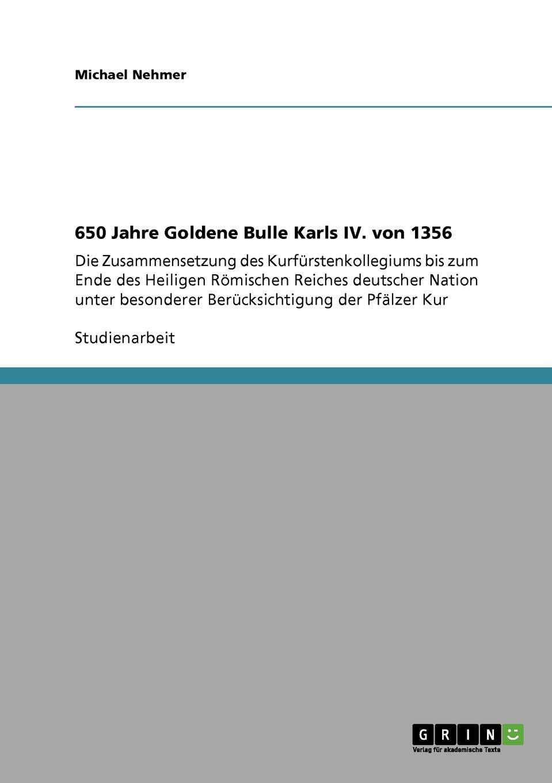 Michael Nehmer 650 Jahre Goldene Bulle Karls IV. von 1356 der goldene topf