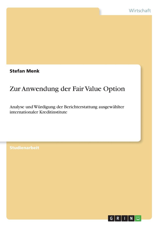 Zur Anwendung der Fair Value Option Studienarbeit aus dem Jahr 2010 im Fachbereich BWL - Bank, Brse...