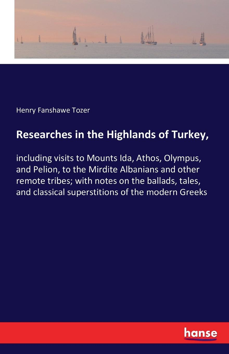 Henry Fanshawe Tozer Researches in the Highlands of Turkey,