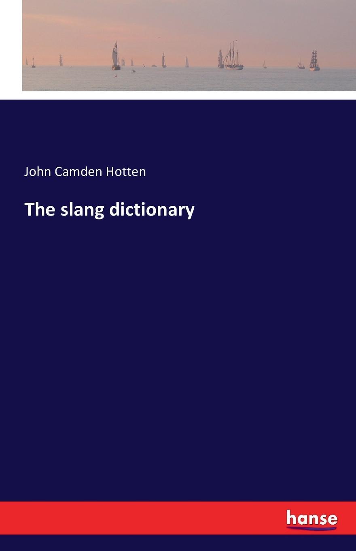 John Camden Hotten The slang dictionary