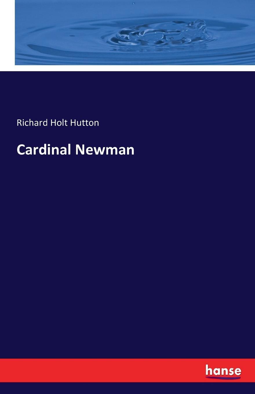 Richard Holt Hutton Cardinal Newman bellasis edward cardinal newman as a musician