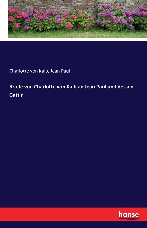 Фото - Jean Paul, Charlotte von Kalb Briefe von Charlotte von Kalb an Jean Paul und dessen Gattin jean paul gaultier le male
