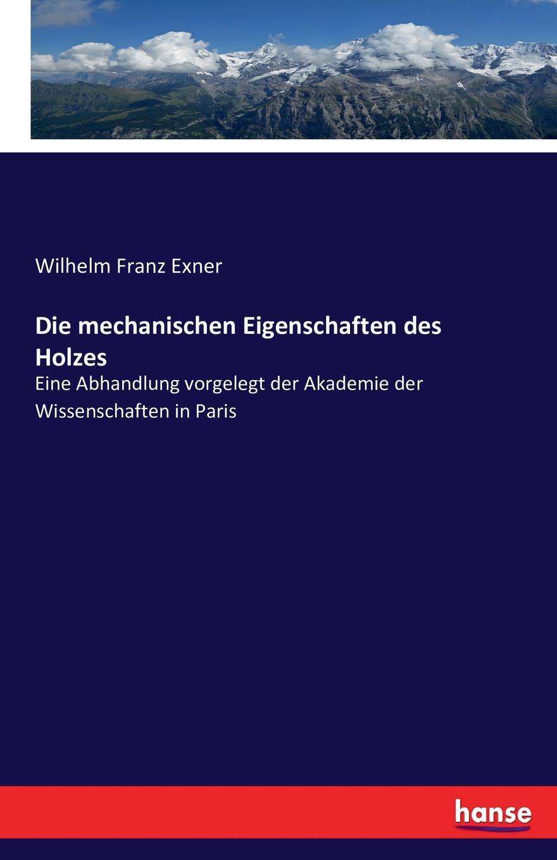 Wilhelm Franz Exner Die mechanischen Eigenschaften des Holzes jana stapel gesundheitsfordernde eigenschaften der lupine pravention des mammakarzinoms in vitro