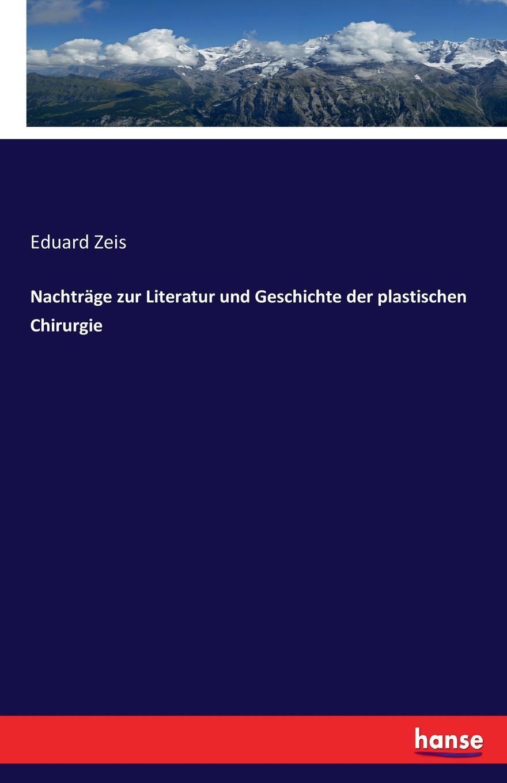 Eduard Zeis Nachtrage zur Literatur und Geschichte der plastischen Chirurgie eduard albert lehrbuch der chirurgie und operationslehre volume 4 german edition