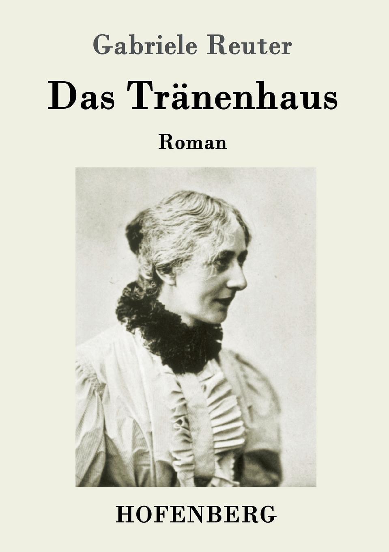 Gabriele Reuter Das Tranenhaus gabriele bianchi charles t wooldridge