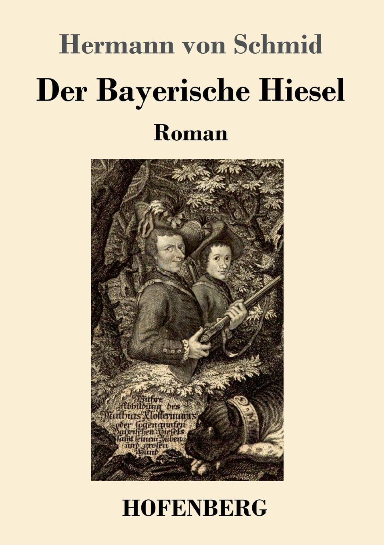Hermann von Schmid Der Bayerische Hiesel karl von gros lehrbuch der philosophischen rechtswissenschaft oder des naturrechts