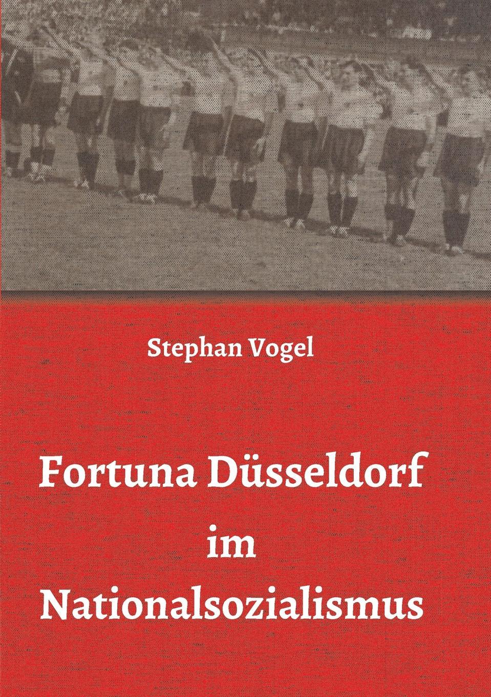 Stephan Vogel Fortuna Dusseldorf im Nationalsozialismus цена 2017