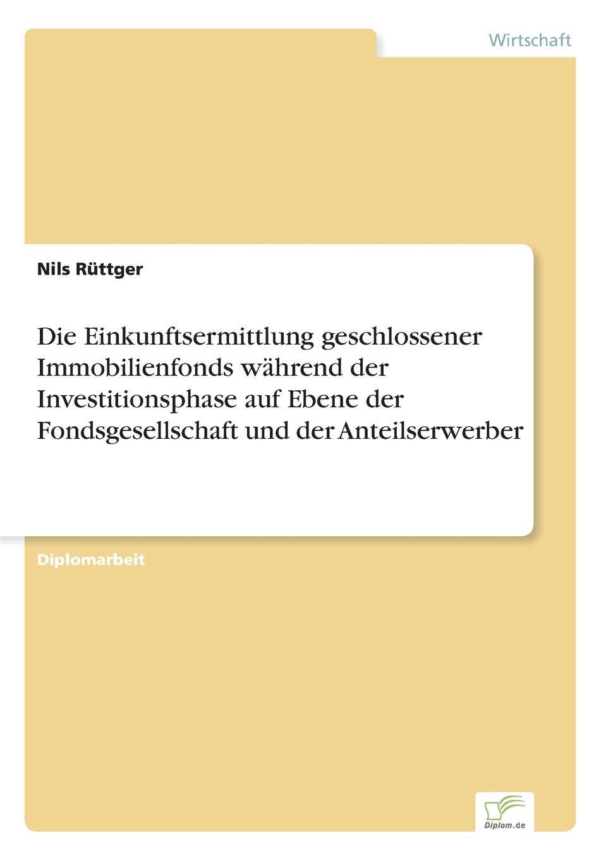 Nils Rüttger Die Einkunftsermittlung geschlossener Immobilienfonds wahrend der Investitionsphase auf Ebene der Fondsgesellschaft und der Anteilserwerber nils wilke beteiligung von stiftungen an geschlossenen immobilienfonds