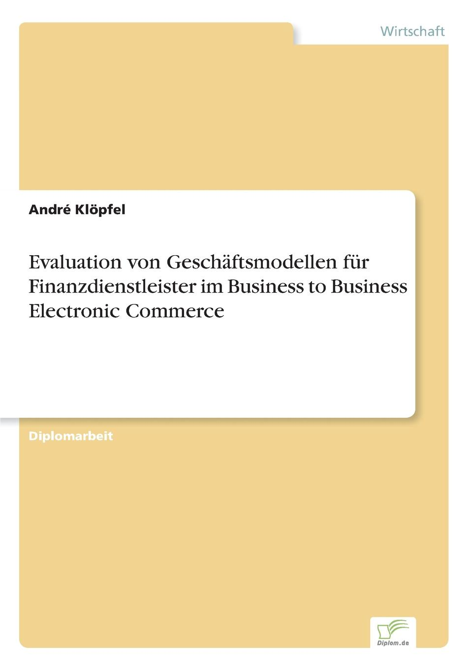 цена André Klöpfel Evaluation von Geschaftsmodellen fur Finanzdienstleister im Business to Business Electronic Commerce онлайн в 2017 году