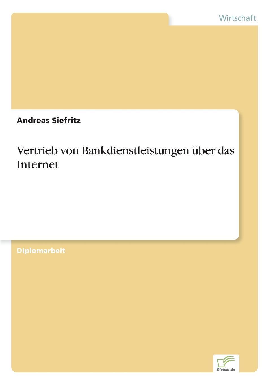 Andreas Siefritz Vertrieb von Bankdienstleistungen uber das Internet michael seubert verkauf beratungsintensiver bankdienstleistungen uber den vertriebsweg internet