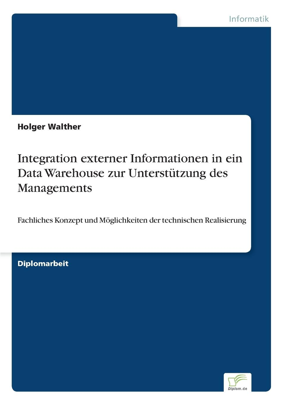 Holger Walther Integration externer Informationen in ein Data Warehouse zur Unterstutzung des Managements цены