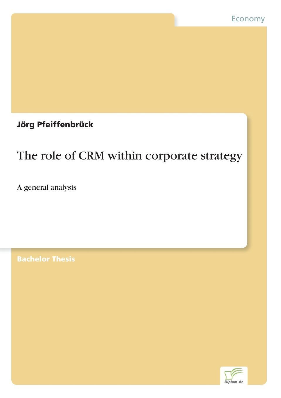 лучшая цена Jörg Pfeiffenbrück The role of CRM within corporate strategy