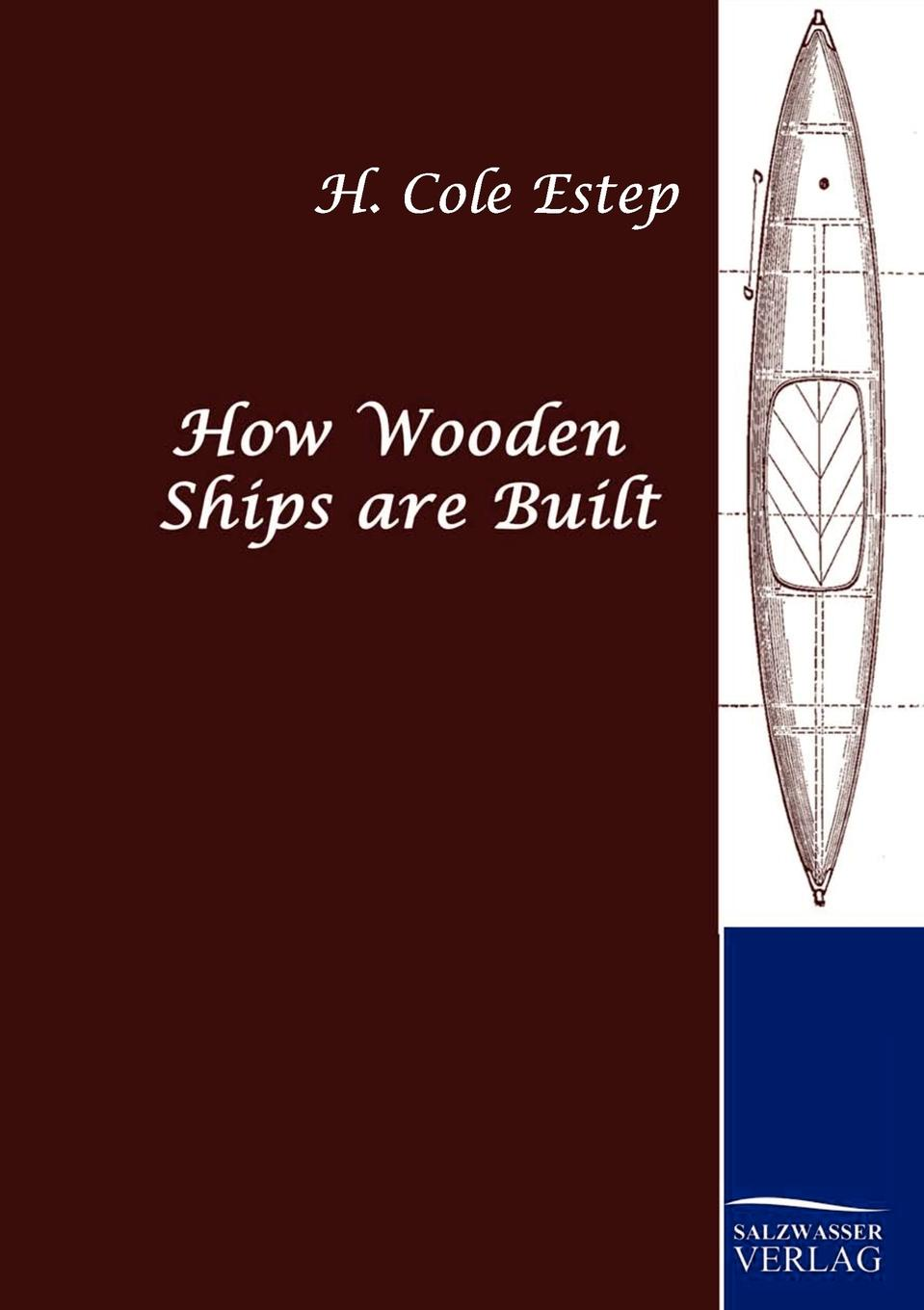 H. Cole Estep How Wooden Ships are Built