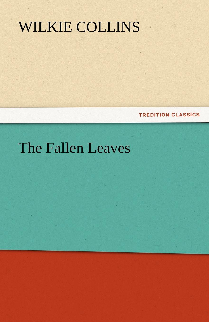 Wilkie Collins The Fallen Leaves
