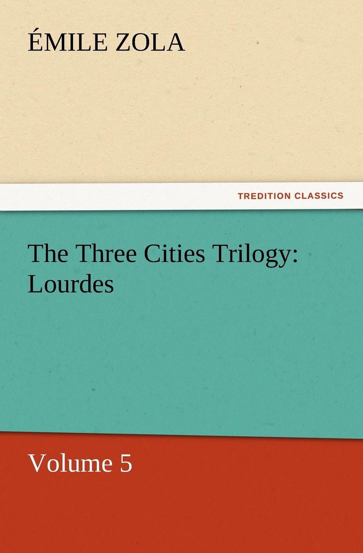 Emile Zola The Three Cities Trilogy. Lourdes
