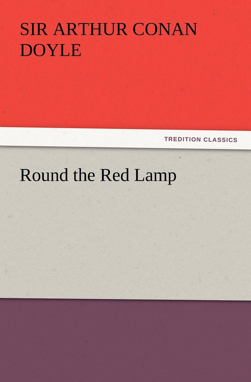 Arthur Conan Doyle Round the Red Lamp