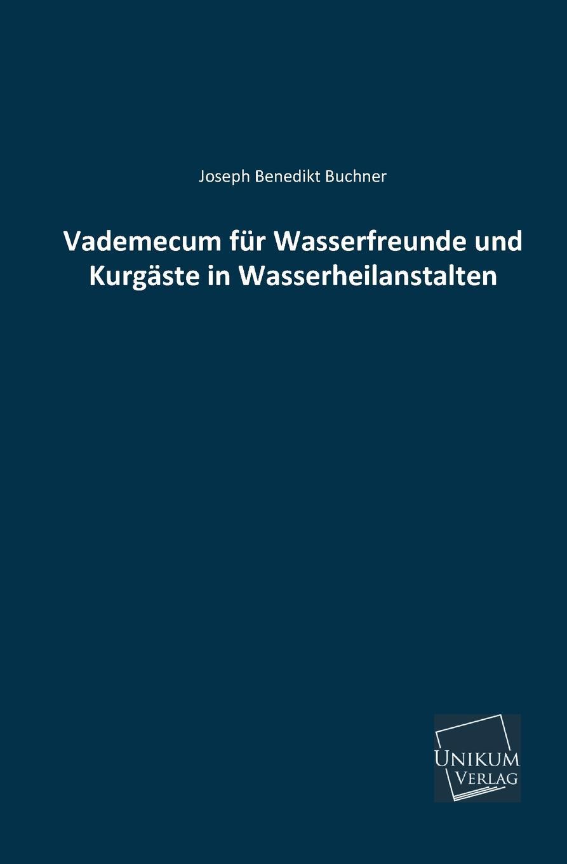 Joseph Benedikt Buchner Vademecum Fur Wasserfreunde Und Kurgaste in Wasserheilanstalten dennis buchner islamischer extremismus in deutschland und seine bekampfung nach dem 11 september