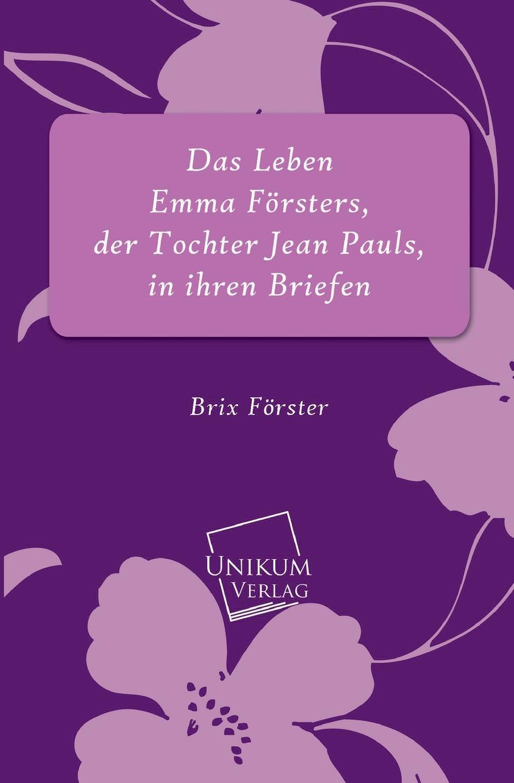 Фото - Brix Forster Das Leben Emma Forsters, Der Tochter Jean Pauls, in Ihren Briefen jean paul gaultier le male