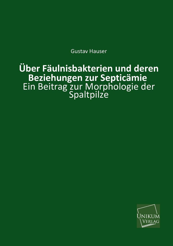 купить Gustav Hauser Uber Faulnisbakterien Und Deren Beziehungen Zur Septicamie онлайн