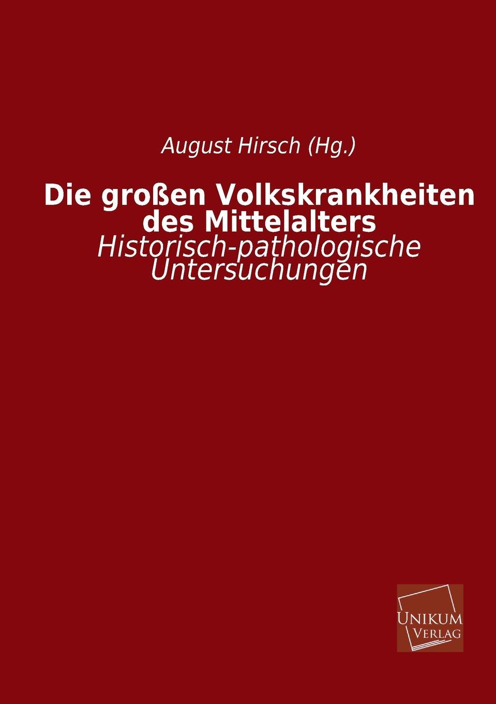 August Hirsch (Hg ). Die Grossen Volkskrankheiten Des Mittelalters rudolf peiper die profane komodie des mittelalters