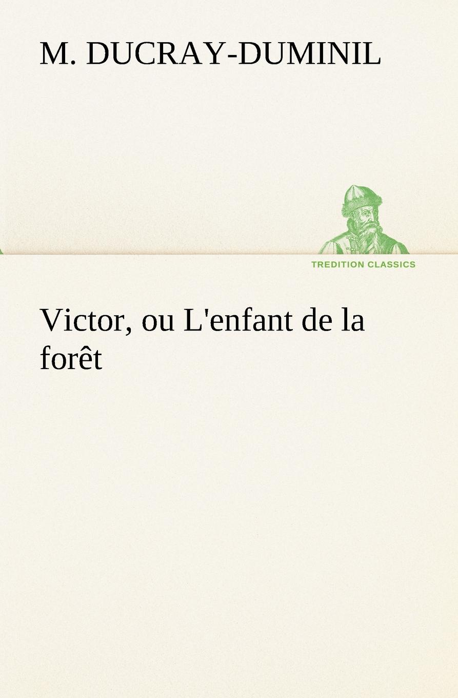 цена M. (François Guillaume) Ducray-Duminil Victor, ou L.enfant de la foret в интернет-магазинах