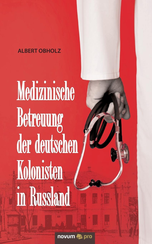 Albert Obholz Medizinische Betreuung der deutschen Kolonisten in Russland