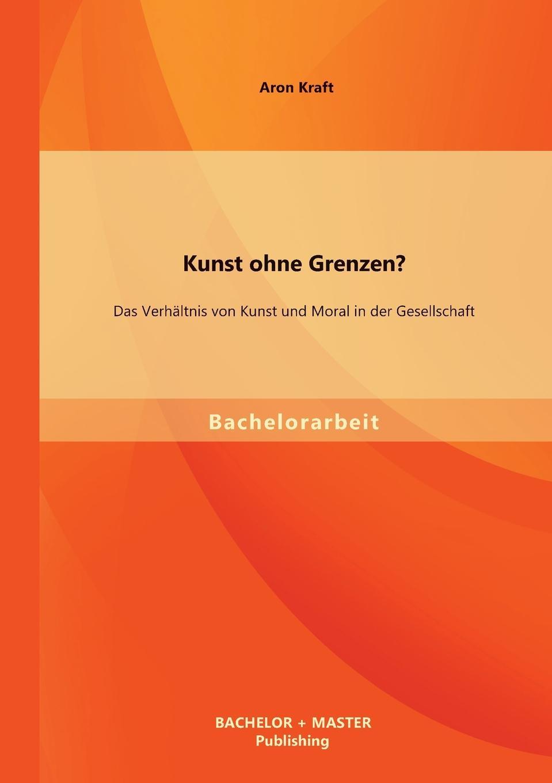 цена Aron Kraft Kunst Ohne Grenzen. Das Verhaltnis Von Kunst Und Moral in Der Gesellschaft онлайн в 2017 году
