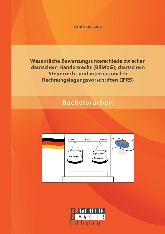 Wesentliche Bewertungsunterschiede zwischen deutschem Handelsrecht (BilMoG), deutschem Steuerrecht und internationalen Rechnungslegungsvorschriften (IFRS) Ein modernes Unternehmen gestaltet fР?r sich selbst und fР?r Dritte...