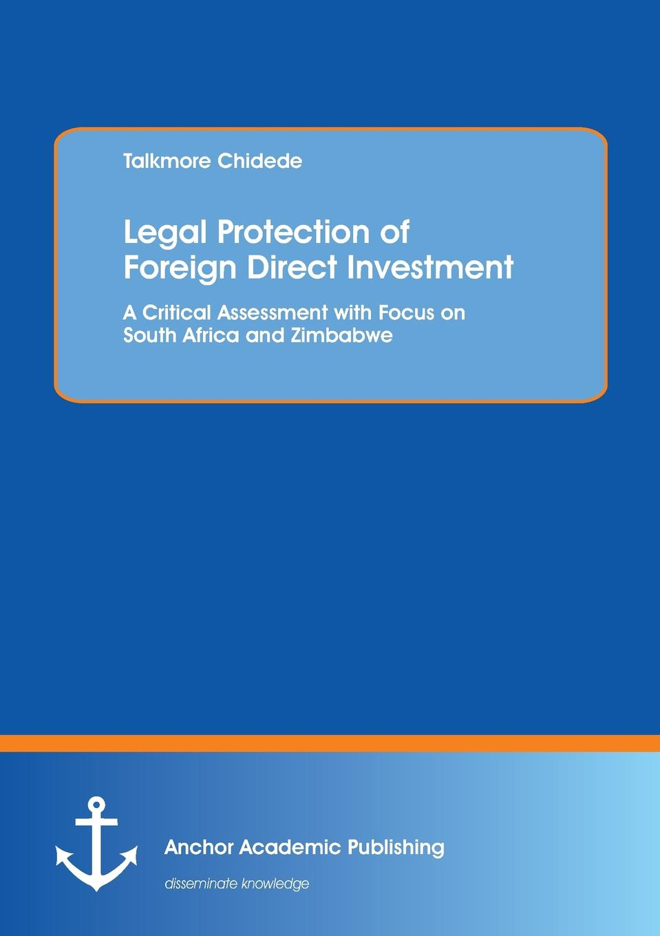 Talkmore Chidede Legal Protection of Foreign Direct Investment. A Critical Assessment with Focus on South Africa and Zimbabwe capital budgeting for foreign direct investment bangladesh overview