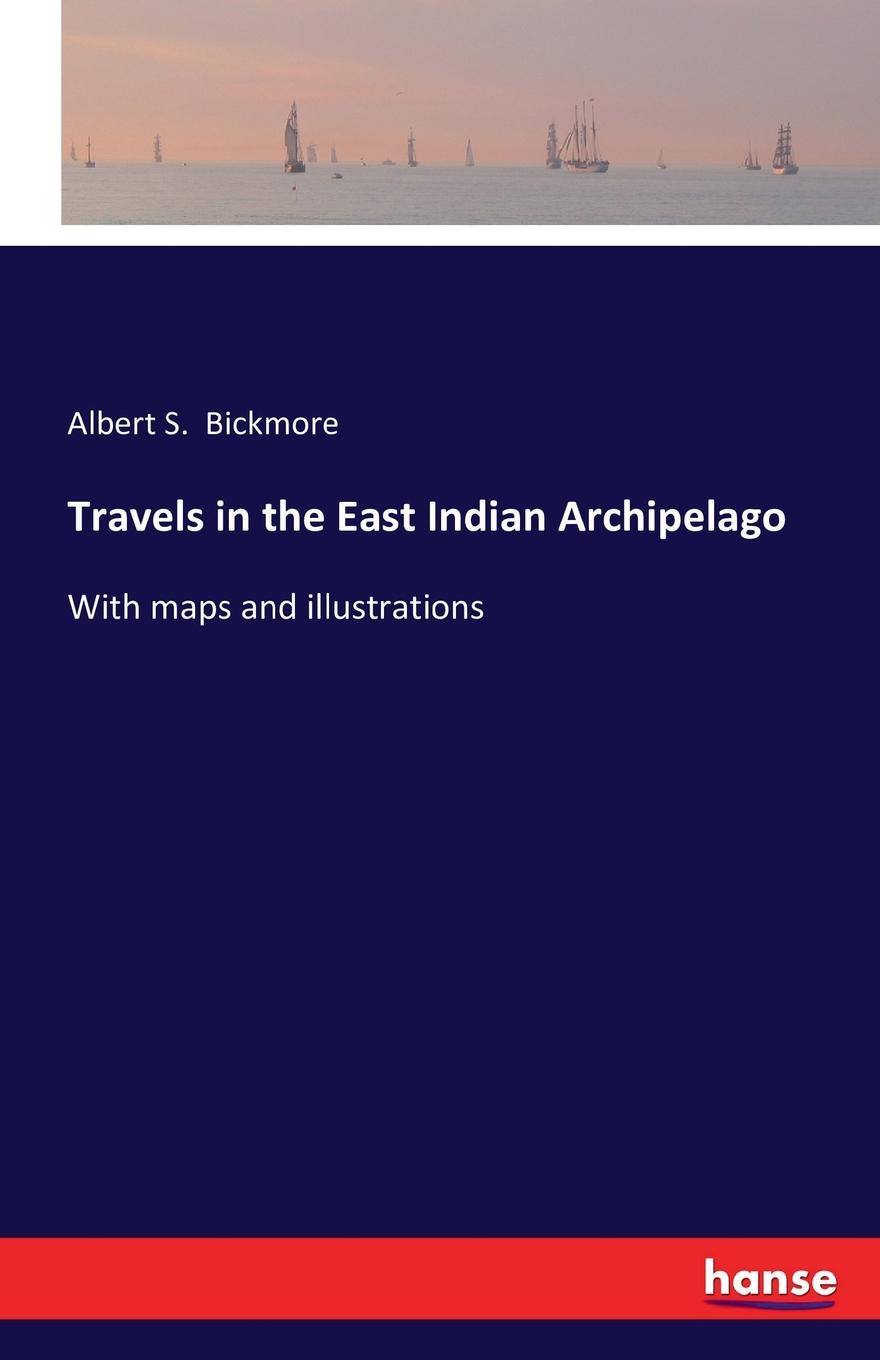 Albert S. Bickmore Travels in the East Indian Archipelago future of the left future of the left travels with myself and another