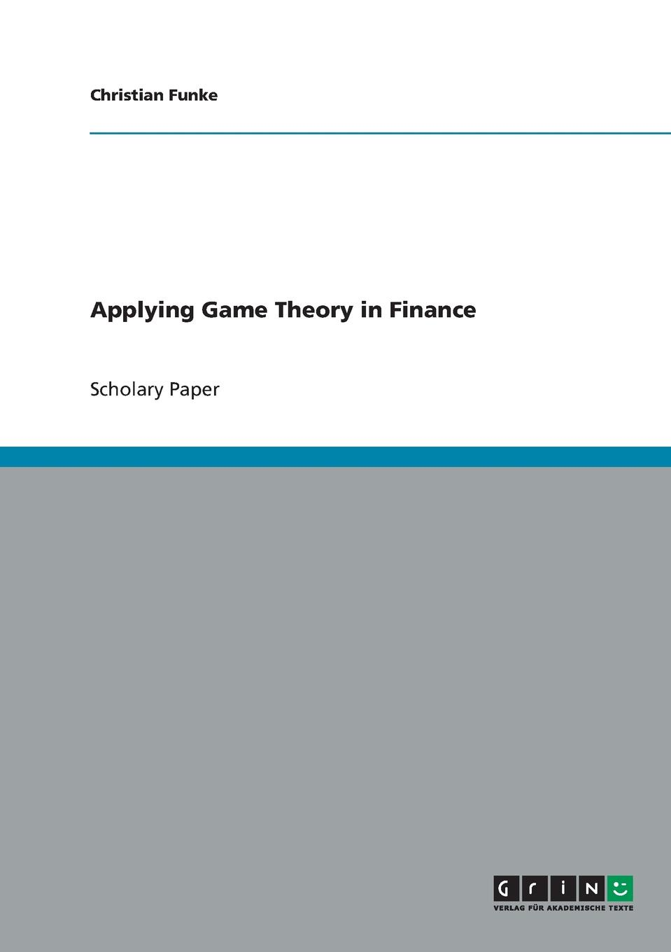 Christian Funke Applying Game Theory in Finance francois longin extreme events in finance a handbook of extreme value theory and its applications