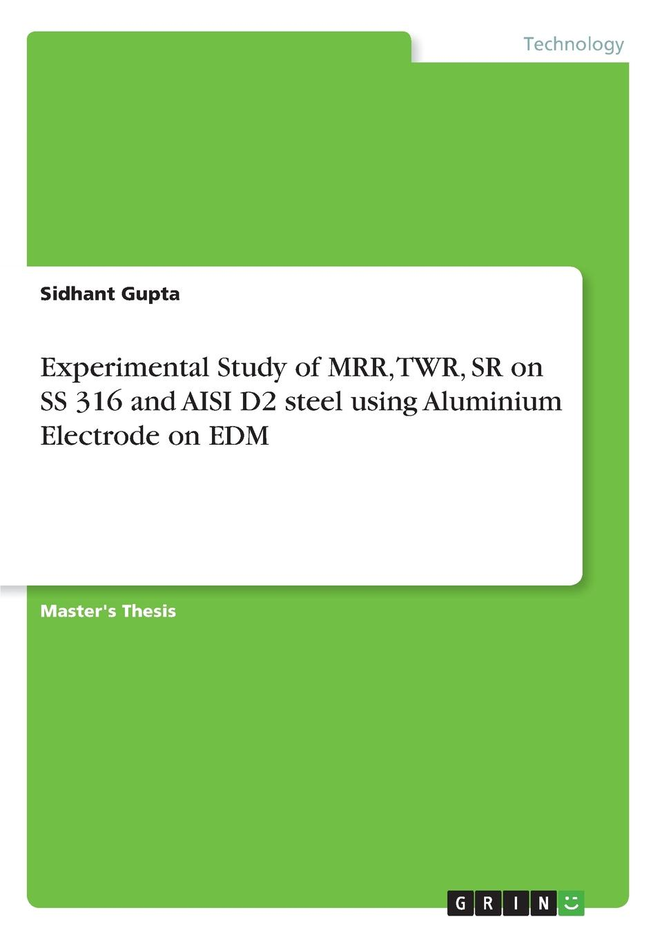Sidhant Gupta Experimental Study of MRR, TWR, SR on SS 316 and AISI D2 steel using Aluminium Electrode on EDM experimental and simulation study for stress concentration factor