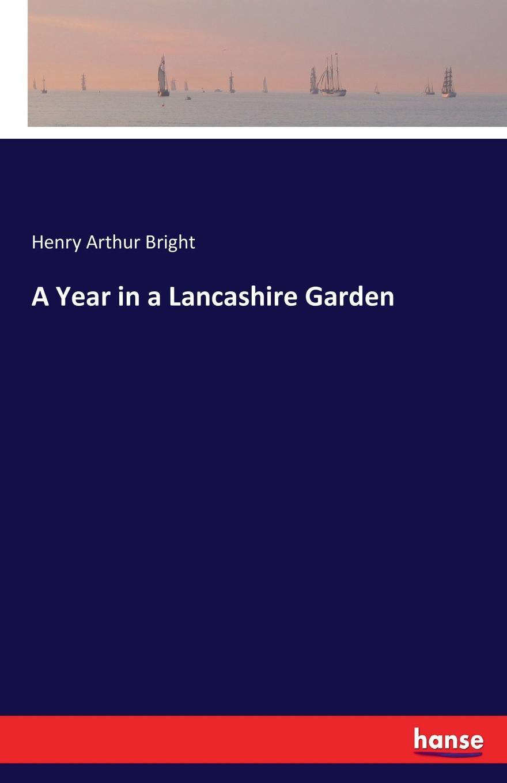 Henry Arthur Bright A Year in a Lancashire Garden