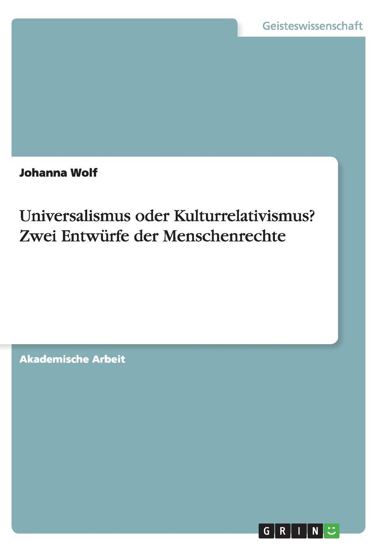 Universalismus oder Kulturrelativismus. Zwei Entwurfe der Menschenrechte
