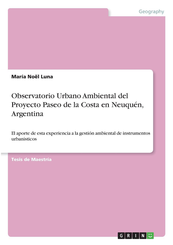 María Noël Luna Observatorio Urbano Ambiental del Proyecto Paseo de la Costa en Neuquen, Argentina garcía pedro andrés nuevo plan de fronteras de la provincia de buenos aires proyectado en 1816